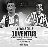 La favola della Juventus. Da Platini a Ronaldo: quarant'anni con l'obiettivo puntato sulla Vecchia Signora e i suoi eroi