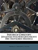 Friedrich Christoph Jonathan Fischers Geschichte Des Teutschen Handels (German Edition)