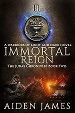 Immortal Reign: A Warriors of Light and Dark Novel (The Judas Chronicles Book 2)