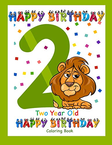Two Year Old Coloring Book Happy Birthday: Coloring Book for Two Year Old (Birthday Coloring Books)