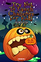 Try Not To Laugh Challenge For Kids: The Halloween Trick or Treat Edition Interactive Joke Book For Boys and Girls Filled With Spooktacular Riddles, Fa-boo-lous Puns, Fang-tastic Knock Knock Jokes and Tangling Tongue Twisters! (Includes Illustrations)