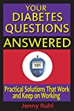 Your Diabetes Questions Answered: Practical Solutions That Work and Keep on Working (2) (Blood Sugar 101 Library)