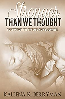 Stronger Than We Thought: Poetry for the Preemie Mom's Journey by [Kaleena K. Berryman]
