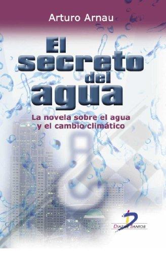 El secreto del agua. La novela sobre el agua y el cambio climático (Spanish Edition)