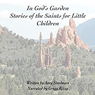 In God's Garden     Stories of the Saints for Little Children              By:                                                                                                                                 Amy Steedman                               Narrated by:                                                                                                                                 Gregg Rizzo                      Length: 3 hrs and 13 mins     Not rated yet     Overall 0.0