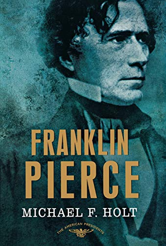 Compare Textbook Prices for Franklin Pierce: The American Presidents Series: The 14th President, 1853-1857 First Edition ISBN 9780805087192 by Holt, Michael F.,Schlesinger Jr., Arthur M.,Wilentz, Sean