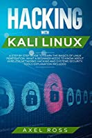 Hacking with Kali Linux: A Step-by-Step Guide to Learn the Basics of Linux Penetration. What A Beginner Needs to Know About Wireless Networks Hacking and Systems Security - Tools Explanation Included