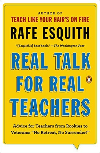 By Esquith, Rafe ( Author ) [ Real Talk for Real Teachers: Advice for Teachers from Rookies to Veterans: \