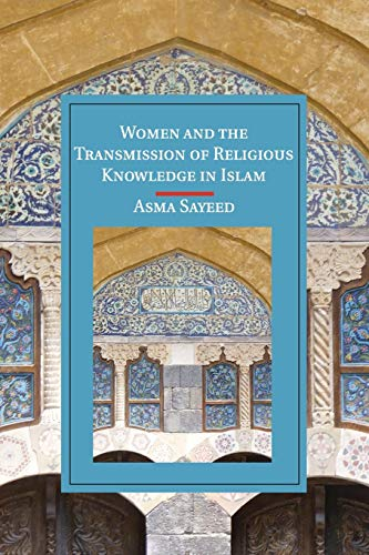 Compare Textbook Prices for Women and the Transmission of Religious Knowledge in Islam Cambridge Studies in Islamic Civilization Reprint Edition ISBN 9781107529816 by Sayeed, Asma