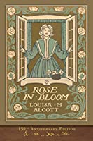 Rose in Bloom (150th Anniversary Edition): Illustrated Classic