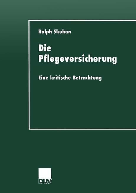 Die Pflegeversicherung: Eine Kritische Betrachtung (Sozialwissenschaft) (German Edition)