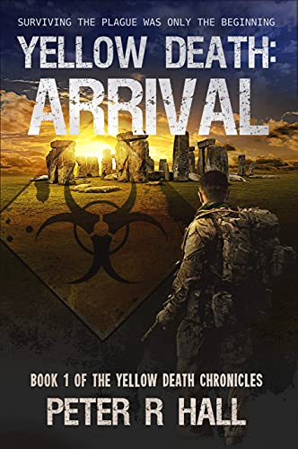 Yellow Death: Arrival: Surviving the plague was only the beginning (The Yellow Death Chronicles Book 1) by [Peter Hall]