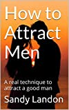 How to Attract Men: A real technique to Attract a Good Man