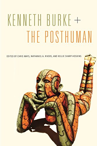 Kenneth Burke + The Posthuman (RSA Series in Transdisciplinary Rhetoric Book 6) (English Edition)