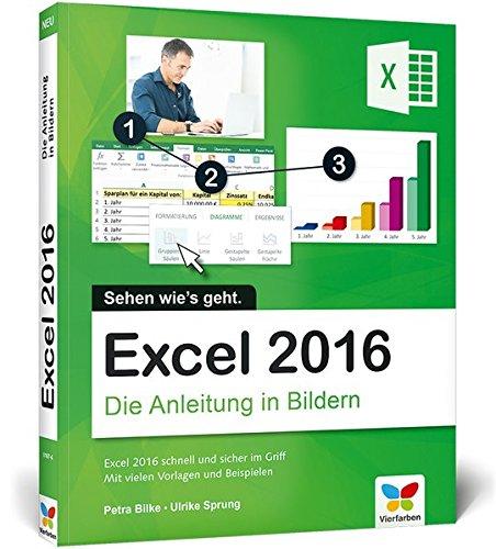 Excel 2016: Die Anleitung in Bildern. Komplett in Farbe. Für alle Einsteiger geeignet.: Bild für Bild Excel 2016 kennenlernen. Komplett in Farbe. Das Buch ist für alle Einsteiger geeignet.