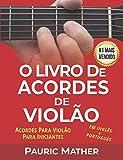 O Livro De Acordes De Violão: Acordes De Violão Para Iniciantes y Músicos (Portuguese Edition)
