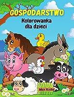 Gospodarstwo Kolorowanka dla dzieci: Kolorowanka ze zwierzętami hodowlanymi dla chlopców i dziewcząt, dzieci w wieku 2-4 4-8 lat ze stronami zwierząt / Latwa i edukacyjna książka do kolorowania