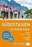 Stefan Loose Reiseführer Südostasien, Die Mekong Region: Thailand - von Bangkok in den Norden. Laos. Kambodscha. Vietnam (Stefan Loose Travel Handbücher)