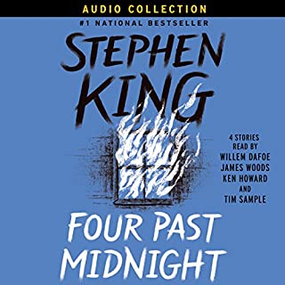 Four Past Midnight                   By:                                                                                                                                 Stephen King                               Narrated by:                                                                                                                                 James Woods,                                                                                        Tim Sample,                                                                                        Willem Dafoe,                   and others                 Length: 29 hrs and 39 mins     1,517 ratings     Overall 4.4