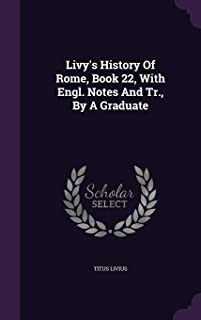 Livy's History of Rome, Book 22, with Engl. Notes and Tr., by a Graduate