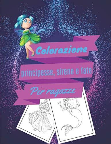 Colorazione principesse, sirene e fate Per ragazze: Libro da colorare principesse, sirene e fate per ragazze dai 4 ai 10 anni | rilassante e facile da colorare nel disegno