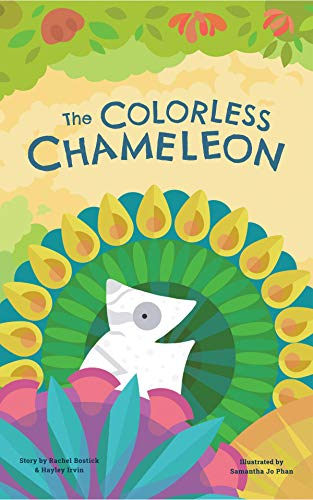 The Colorless Chameleon | A Picture Book For Young Readers 4-8 | Can Chameleon Find Her Voice and Stand Up for What She Wants? | Kids Relate to Her Desire to be Heard and Understood by [Hayley Irvin, Rachel Bostick, Cassidy Reynolds, Samantha   Jo Phan]