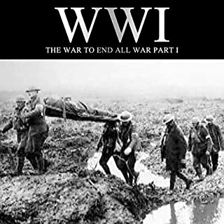 WWI: The War to End All War, Part I audiobook cover art