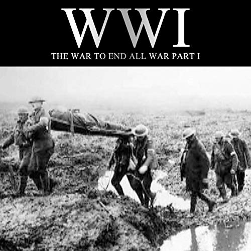 WWI: The War to End All War, Part I  By  cover art