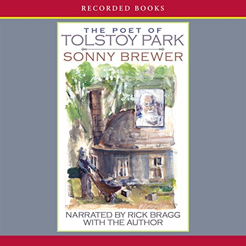 The Poet of Tolstoy Park                   By:                                                                                                                                 Sonny Brewer                               Narrated by:                                                                                                                                 Rick Bragg                      Length: 10 hrs and 36 mins     24 ratings     Overall 4.0