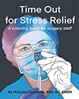 Image: Time Out for Stress Relief: A Coloring Book for Surgery Staff | Paperback: 58 pages | by Michelle Ogorzalek (Author). Publisher: Independently published (January 26, 2020)
