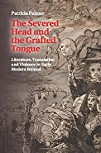 The Severed Head and the Grafted Tongue: Literature, Translation and Violence in Early Modern Ireland
