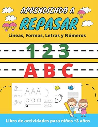 Aprendiendo a Repasar: Lineas Formas Letras Números... Primeros Ejercicios de Escritura, Libro de actividades para niños +3 años (Spanish Edition)