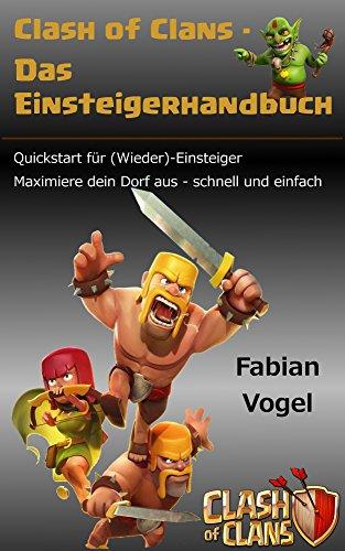 Clash of Clans - Das Einsteigerhandbuch: Quickstart für (Wieder)-Einsteiger. Maximiere dein Dorf aus - schnell und einfach.