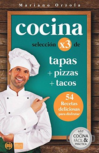 COCINA X3: TAPAS + PIZZAS + TACOS: 54 deliciosas recetas para disfrutar...