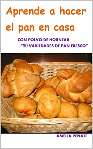 APRENDER A HACER EL PAN EN CASA: 30 VARIEDADES CON POLVO DE...