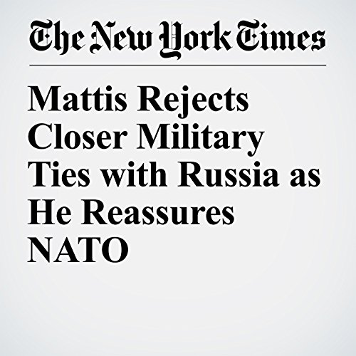 Mattis Rejects Closer Military Ties with Russia as He Reassures NATO copertina