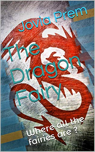 The Dragon Fairy: Where all the fairies are ? (English Edition)