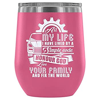Steel Stemless Wine Glass Tumbler Honor God Love My Family Wine Tumbler All My Life I Have Lived A Simple Code Vacuum Insulated Wine Tumbler Wine Tumbler 12Oz - Pink NB6POA