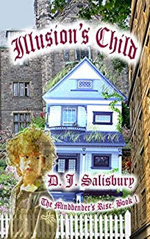 Illusion's Child (The Mindbender's Rise Book 1) by [D J Salisbury]