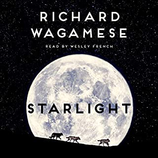Starlight                   Written by:                                                                                                                                 Richard Wagamese                               Narrated by:                                                                                                                                 Wesley French                      Length: 6 hrs and 28 mins     67 ratings     Overall 4.7