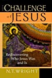 By N.T. Wright - The Challenge of Jesus: Rediscovering Who Jesus Was & Is