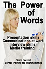 The Power of Words: Presentation Skills, Communications at Work, Interview Skills, Media Training (Mental Training for Winning Book 6) Kindle Edition
