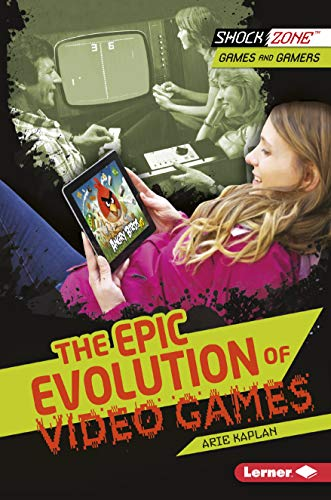 The Epic Evolution of Video Games (ShockZone  — Games and Gamers) (English Edition)