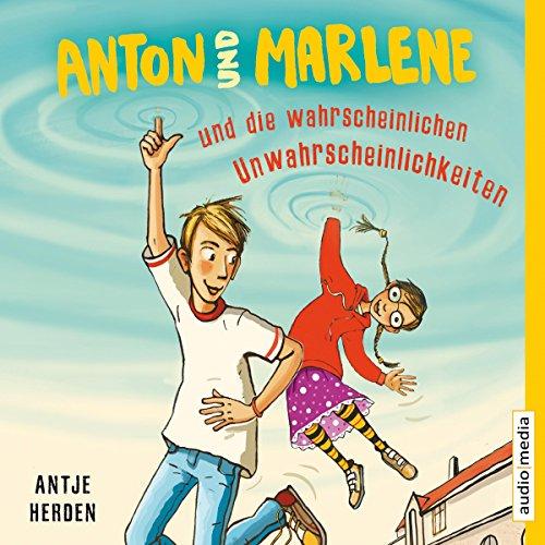 Anton und Marlene und die wahrscheinlichen Unwahrscheinlichkeiten audiobook cover art