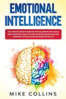 Emotional Intelligence: The Complete Guide to Boosting Your EQ, Improve Your Social Skills, Emotional Agility for Archive Better Relationship and for Leadership. Why EQ Can Matter More Than IQ? (2.0)