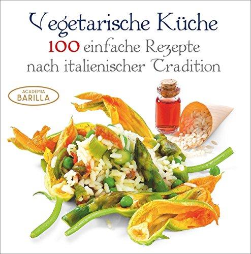Kochbuch vegetarisch: 100 einfache Rezepte nach italienischer Tradition für die vegetarische Küche. Gesund essen mit vegetarischen Rezepten und frischen Zutaten; vegetarisch Kochen a la Italia