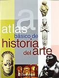ATLAS BASICO DE HISTORIA DEL ARTE (Atlas básicos)