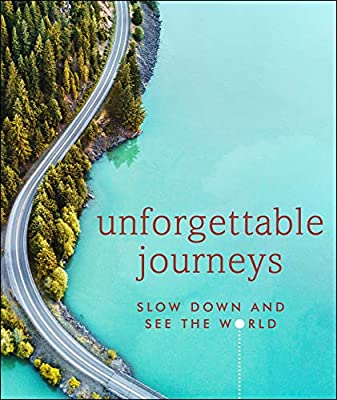 Unforgettable Journeys: Slow Down and See the World by DK Eyewitness Travel