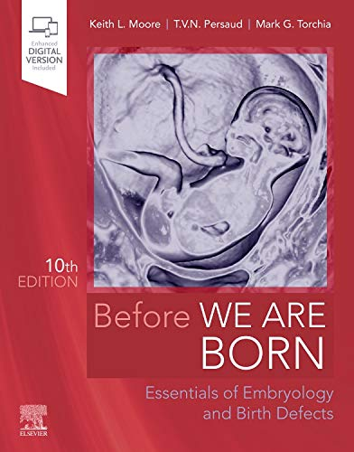 Compare Textbook Prices for Before We Are Born: Essentials of Embryology and Birth Defects, 10e 10 Edition ISBN 9780323608497 by Moore BA  MSc  PhD  DSc  FIAC  FRSM  FAAA, Keith L.,Persaud MD  PhD  DSc  FRCPath (Lond.)  FAAA, T. V. N.,Torchia MSc  PhD, Mark G.