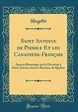 Saint Antoine de Padoue Et Les Canadiens-Français: Aperçu Historique Sur La Dévotion À Saint Antoine Dans La Province de Québec (Classic Reprint)
